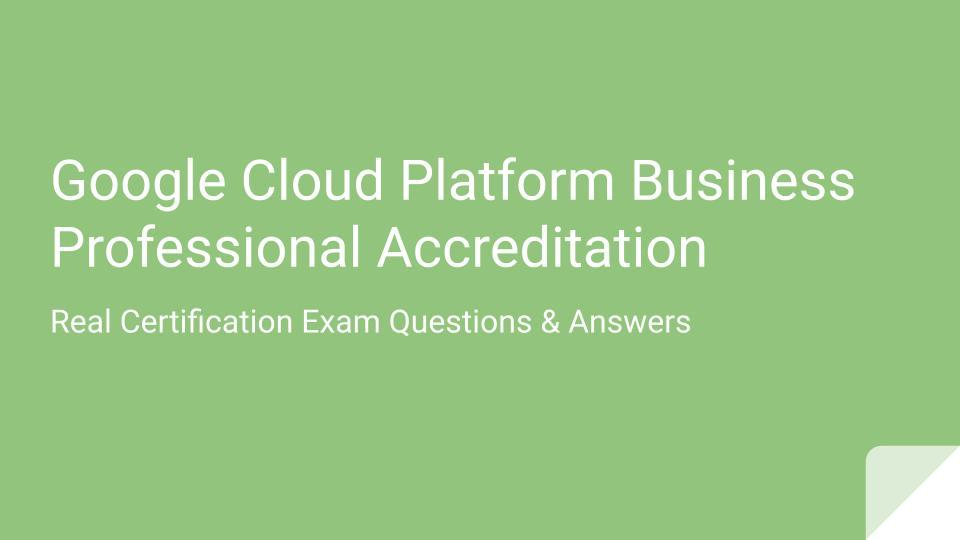 Google Cloud Platform Business Professional Accreditation questions and answers