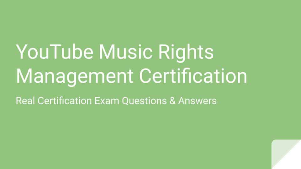 YouTube Music Rights Management Exam Answers